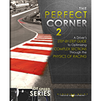 The Perfect Corner 2: A Driver's Step-by-Step Guide to Optimizing Complex Sections Through the Physics of Racing (The Science of Speed Series Book 3) (English Edition)