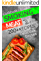 Smoking Meat: 200+ Amazing Smoking Meat Recipes and Complete Smokers Guide: ( Smoking Meat Cookbook, Smoking Fish Recipes, Barbecue, BBQ, Grilling, Smoke Meat Recipes, Ultimate Smokers Guide )