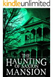 The Haunting of Saxton Mansion (A Riveting Haunted House Mystery Book 5)