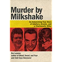 Murder by Milkshake: An Astonishing True Story of Adultery, Arsenic, and a Charismatic Killer