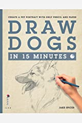 Draw Dogs in 15 Minutes: Create a Pet Portrait With Only Pencil and Paper (Draw in 15 Minutes Book 6) Kindle Edition
