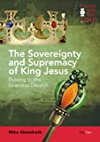 The Sovereignty and Supremacy of King Jesus: Bowing to the Gracious Despot (Truth for All Time)