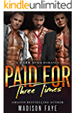 Paid For Three Times: A Dark MFMM Romance