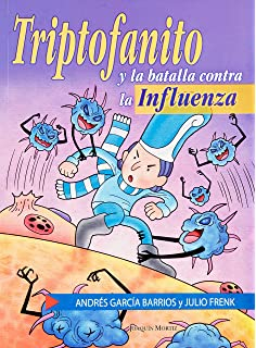 Triptofanito y la batalla contra la Influenza (Infaltil y Juvenil) (Spanish Edition)