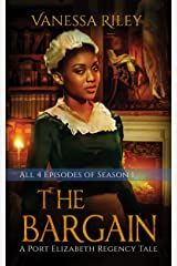 The Bargain: The Complete Season One - Episodes I-IV (A Port Elizabeth Regency Tale: Season One) Kindle Edition