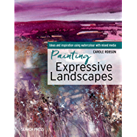 Painting Expressive Landscapes: Ideas and inspiration using watercolour with mixed media