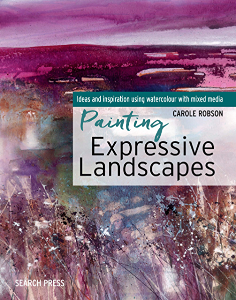 Painting Expressive Landscapes Ideas And Inspiration Using Watercolour With Mixed Media Kindle Edition By Robson Carole Arts Photography Kindle Ebooks Amazon Com