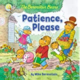 The Berenstain Bears Patience, Please (Berenstain Bears/Living Lights)