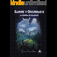 SANGRE Y OSCURIDAD II: LA SOMBRA DE SHARPAST: Siente la magia, vive una gran aventura de FANTASÍA ÉPICA, libra grandes batallas, descubre la intriga, el drama y el poder