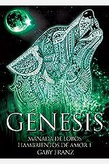 Génesis: Ed. Revisada (Manada de Lobos Hambrientos de Amor nº 1) Edición Kindle