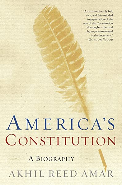 America S Constitution A Biography Akhil Reed Amar 8601405725349 Amazon Com Books