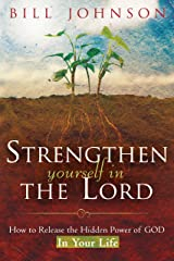 Strengthen Yourself in the Lord: How to Release the Hidden Power of God in Your Life Kindle Edition