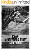 Clay: A Breeders Story: (A Young Adult Dystopian Romance) (The Breeders Series)