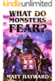 What Do Monsters Fear: A Novel of Psychological Horror