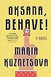 Oksana, Behave!: A Novel