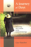 A Journey of Days: Relearning Life's Lessons on the Camino de Santiago