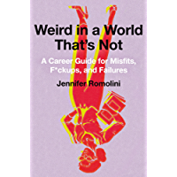 Weird in a World That's Not: A Career Guide for Misfits, F*ckups, and Failures (English Edition)