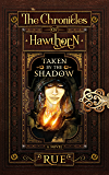Taken by the Shadow: Magic, Fantasy, Adventure (The Chronicles of Hawthorn Book 4)