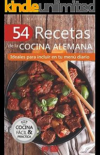 54 RECETAS DE LA COCINA ALEMANA: Ideales para incluir en tu menú diario (Colección…