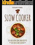 Slow Cooker: Die Neusten Low Carb Rezepte für den Slow Cooker