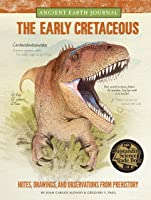 Ancient Earth Journal: The Early Cretaceous: