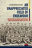 An Unappreciated Field of Endeavour: Logistics and the British Expeditionary Force on the Western Front 1914-1918