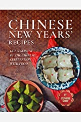 Chinese New Years' Recipes: Get A Glimpse of The Chinese Celebration with Food Kindle Edition