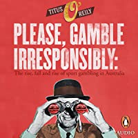 Please Gamble Irresponsibly: The Rise, Fall and Rise of Sports Gambling in Australia