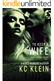 To Keep A Wife: A Urban Romance Novel (The Dark Future Series Book 2)