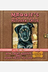 Maggie's Kitchen Tails: Dog Treat Recipes and Puppy Tales to Love Kindle Edition