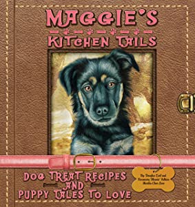 Maggie's Kitchen Tails: Dog Treat Recipes and Puppy Tales to Love