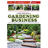 Start and Run a Gardening Business, 3rd Edition: Practical advice and information on how to manage a profitable business (Small Business Start-Ups) (English Edition)