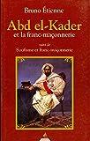 Abd El-Kader et la Franc-maçonnerie : Suivi de Soufisme et Franc-maçonnerie