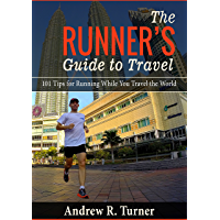 The Runner's Guide to Travel: 101 Tips for Running While You Travel the World (English Edition)