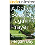 A Daily Book of Pagan Prayer: Second edition. Expanded and updated.