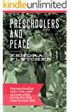 Preschoolers and Peace: Homeschooling Older Kids With Success While Loving the Little Ones at Your Feet