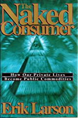 The Naked Consumer: How Our Private Lives Become Public Commodities Hardcover