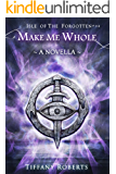 Make Me Whole: Novella 2.5 (Isle of the Forgotten)