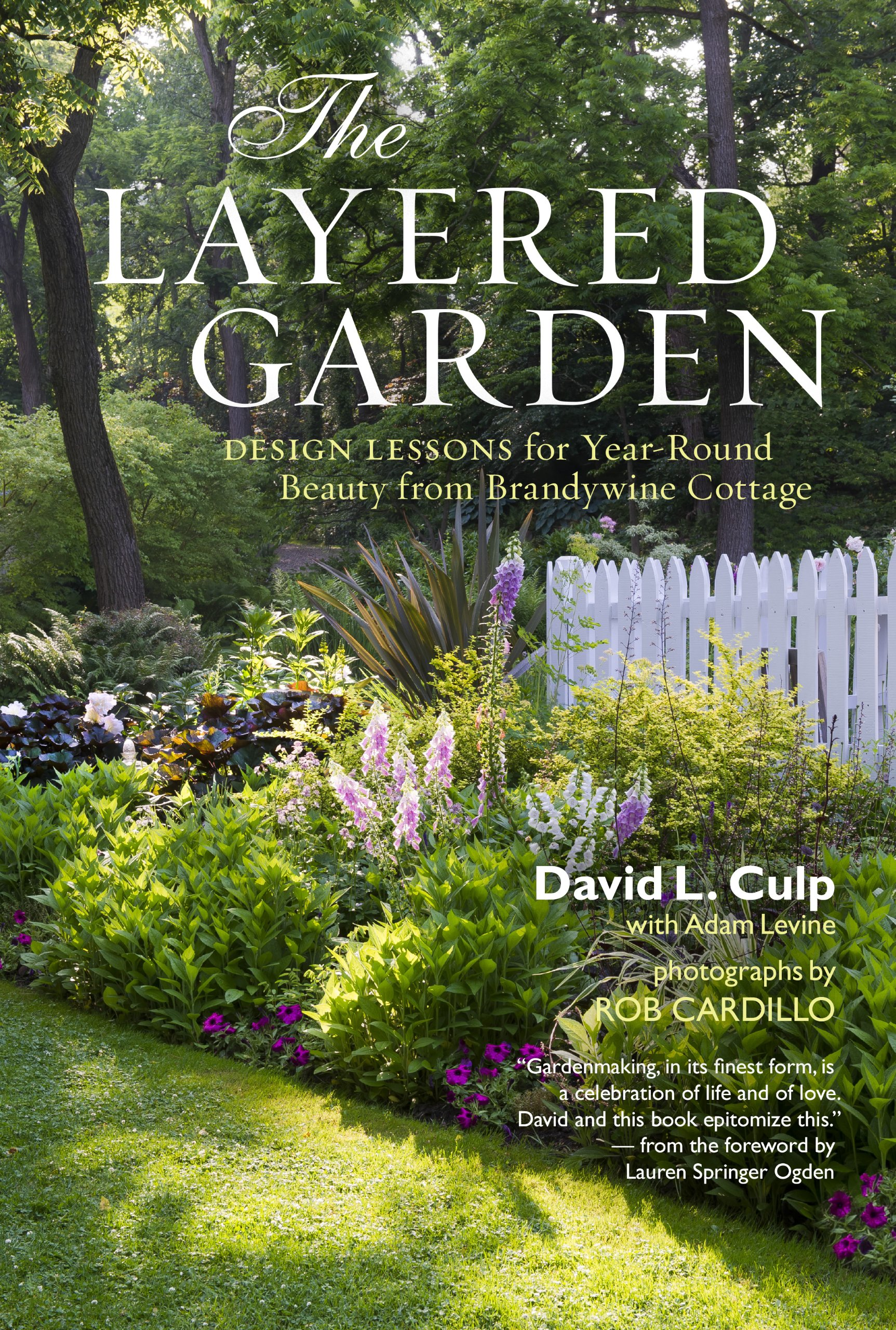 Great The Layered Garden: Design Lessons For Year Round Beauty From Brandywine  Cottage: David L. Culp, Adam Levine, Rob Cardillo: 9781604692365:  Amazon.com: Books