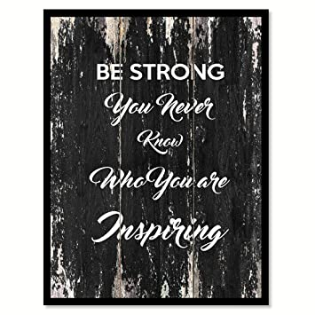 Amazoncom Be Strong You Never Know Who You Are Inspiring