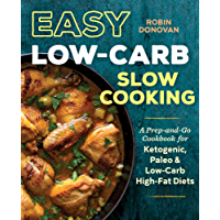 Easy Low Carb Slow Cooking: A Prep-and-Go Low Carb Cookbook for Ketogenic, Paleo, & High-Fat Diets (English Edition)