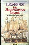 Die Seemannsbraut. Sir Richard und die Ehre der Bolithos