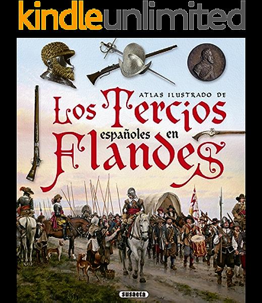 Los Tercios españoles en Flandes (Atlas Ilustrado) eBook: Susaeta Ediciones S A, Ferrer-Dalmau, Augusto, Vega Piniella, Ramón: Amazon.es: Tienda Kindle