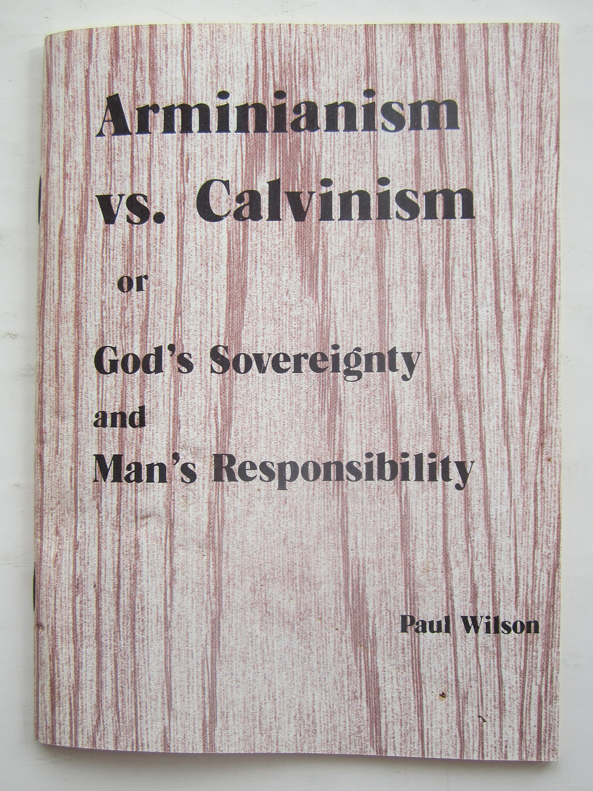 The sovereignty of God and man's responsilility: Or, Arminianism vs. Calvinism