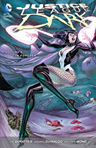 Justice League Dark (2011-2015) Vol. 6: Lost in Forever (Justice League Dark Graphic Novels)