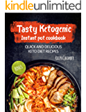 Tasty Ketogenic Instant Pot Cookbook: Quick and delicious keto diet recipes