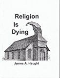 Religion is Dying: Soaring Secularism in America and the West