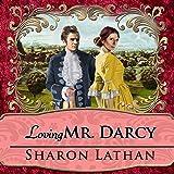 Loving Mr. Darcy: Journeys Beyond Pemberley - Darcy Saga Series #2