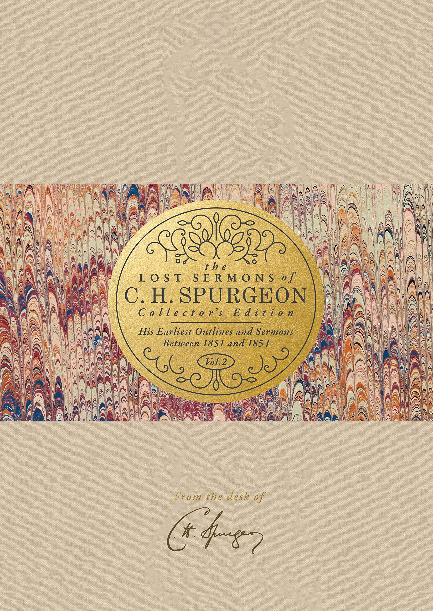 The Lost Sermons Of C H Spurgeon Volume II Collectors Edition His Earliest Outlines And Between 1851 1854 Christian T George