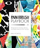 The Paintbrush Playbook: 44 Exercises for Swooshing, Dancing, and Making Dazzling Art With Your Brush